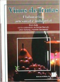 Título: Vinos de frutas elaboración artesanal e industrial / Autor: Kolb, Erich / Ubicación: FCCTP – Gastronomía – Tercer piso / Código: G 663.201 K73