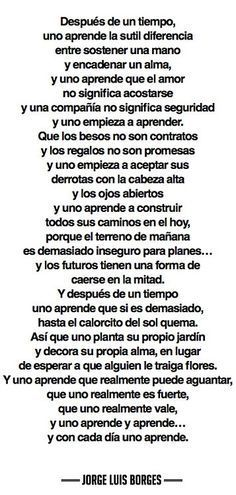 """""""Uno aprende"""" (wrongfully attributed to Borges. real author still unknown) Great Quotes, Quotes To Live By, Inspirational Quotes, Book Quotes, Me Quotes, Qoutes, Quotes En Espanol, More Than Words, Spanish Quotes"""