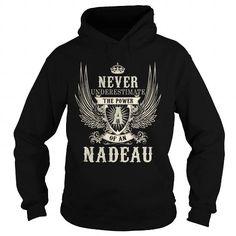 NADEAU NADEAUYEAR NADEAUBIRTHDAY NADEAUHOODIE NADEAUNAME NADEAUHOODIES  TSHIRT FOR YOU