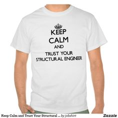 Keep Calm and Trust Your Structural Engineer Tee Shirt