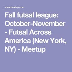 Fall futsal league: October-November -  Futsal Across America (New York, NY)  - Meetup