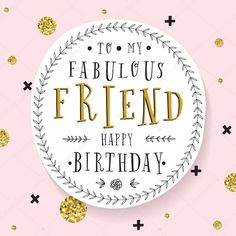 To my fabulous friend ~ Happy Birthday