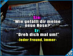 Wenns hinten gut aussieht, ist sie gut! ^^ #Hose #Jeans #Freund #sowahs #Sprüche #Jodel #lustigeSprüche #Humor