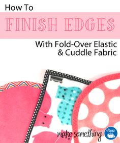 Sewing Tutorial: Finishing Edges with Dritz Fold-Over Elastic and Cuddle Fabric