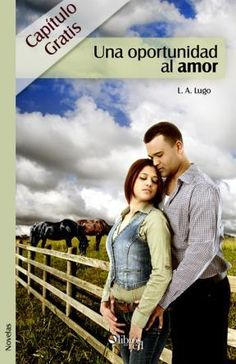 UNA OPORTUNIDAD AL AMOR. CAPÍTULO GRATIS - L A Lugo - Novelas - Ebook gratis
