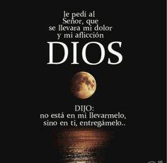 Le pedí al señor, que se llevara mi dolor y mi aflicción. DIOS DIJO: no está en mi llevarmelo, sino en ti, entregármelo.