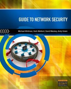 Guide to network security / Michael Whitman ... [and 3 others].