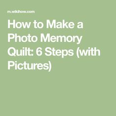 How to Make a Photo Memory Quilt: 6 Steps (with Pictures)