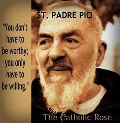 St. Padre Pio - Even without religious subtext, these words are both calming and exciting to someone feeling unprepared for what lies ahead.