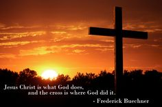 Jesus Christ is what God does, and the cross is where God did it.  - from Beyond Words