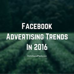 #Facebook Advertising Trends 2016 – What Are Our Guesses? | #trends2016