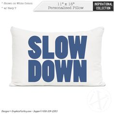 Slow Down personalized pillow  PERSONALIZED QUOTE by iXiDesign Personalized Pillows, Custom Pillows, Pillow Quotes, Slow Down, Couch Pillows, Great Gifts, Inspirational Quotes, Trending Outfits, Handmade Gifts