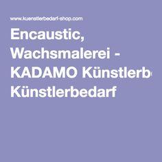 Encaustic, Wachsmalerei - KADAMO Künstlerbedarf