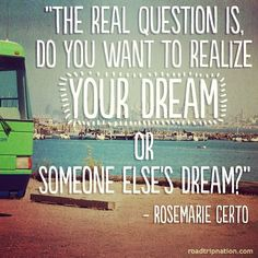 """The real question is, do you want to realize your dream or someone else's dream?"" Rosemarie Certo Episode 3 of Roadtrip Nation Season Nine"