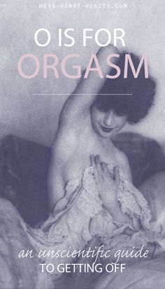 Orgasms are a subject near and dear to my heart. But when it comes to writing a post about orgasms, what does one say? Orgasms are good. The end. Anything else, doesn't quite cut it. But I didn't let that put me off >> http://head-heart-health.com/16214/o-is-for-orgasm