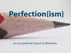 Perfection(ism) an occupational hazard of giftedness by Lisa Van Gemert, Youth & Education Ambassador at Mensa Foundation