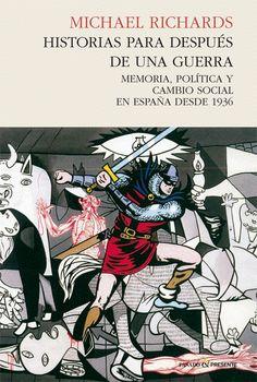 Historias para después de una guerra  : memoria, política y cambio social en España desde 1936, 2015  http://absysnetweb.bbtk.ull.es/cgi-bin/abnetopac01?TITN=517503