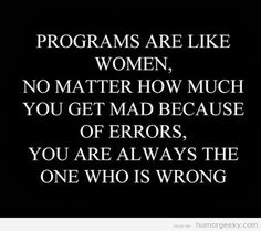 Programming Humor | Why programs are like women From Funny Technology - Community - Google+ via Herb Firestone