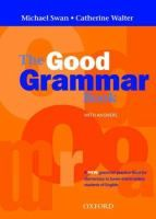 The good grammar book, with answers : a grammar practice look for elementary to Lower-Intermediate students of English / Michael Swan, Cathe... http://encore.fama.us.es/iii/encore/record/C__Rb1604676?lang=spi