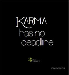 Karma has no deadline. I enjoy waiting til it happens to THOSE people! Karma Quotes, Truth Quotes, Me Quotes, Wisdom Quotes, Karma Has No Deadline, Bad Friends, Quotes About Moving On, Quotes About Strength, Amazing Quotes