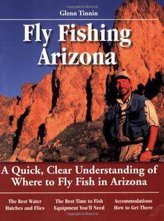 Guide to Fly Fishing in Arizona: Glenn Tinnin, Pete Chadwell: 9781892469021: Amazon.com: Books
