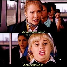 pitch perfect!!! Best line in the movie :)