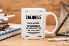 Calories Definition Funny Mug | Funny Coffee Mug | Quote Mug | Funny Gift | Ceramic Mug