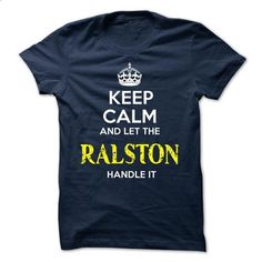 RALSTON - KEEP CALM AND LET THE RALSTON HANDLE IT - #shirt style #hoodie fashion. BUY NOW => https://www.sunfrog.com/Valentines/RALSTON--KEEP-CALM-AND-LET-THE-RALSTON-HANDLE-IT-51836347-Guys.html?68278