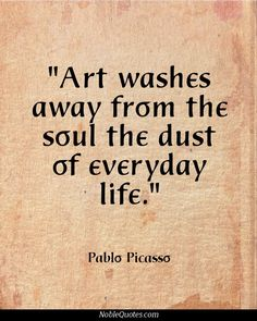 "art washes from the soul the dust of everyday life ""art washes away from the soul the dust of everyday life"" ~pablo picasso welcome to souldusternet our mission is simple - help you dust away the hustle of daily life while raising money for good causes."