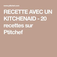 RECETTE AVEC UN KITCHENAID - 20 recettes sur Ptitchef