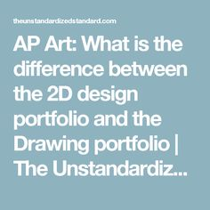 AP Art: What is the difference between the 2D design portfolio and the Drawing portfolio | The Unstandardized Standard