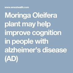 Moringa Oleifera plant may help improve cognition in people with alzheimer's disease (AD) Growing Tree, Alzheimers, Health Benefits, Health Fitness, Ads, Apothecary, People, Plants, Trees