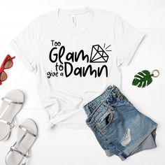 To Glam To Give A Damn, Graphic T-Shirt, Sassy Graphic Tee, Funny Graphic T-Shirt