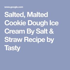Salted, Malted Cookie Dough Ice Cream By Salt & Straw Recipe by Tasty