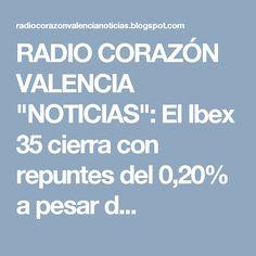 """RADIO CORAZÓN VALENCIA  """"NOTICIAS"""": El Ibex 35 cierra con repuntes del 0,20% a pesar d..."""