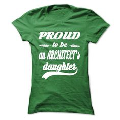 Proud to be an Architects Daughter  T Shirt, Hoodie, Sweatshirt
