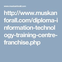 http://www.muskanforall.com/diploma-information-technology-training-centre-franchise.php
