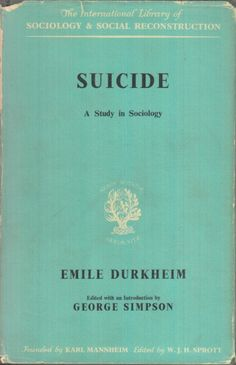 EMILE DURKHEIM; Suicide - a study in sociology.
