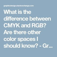 What is the difference between CMYK and RGB? Are there other color spaces I should know? - Graphic Design Stack Exchange