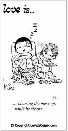 Love is. clearing the mess up, while he sleeps. He may need to sleep a little more 😉 Love Is Cartoon, Love Is Comic, Funny Love, Cute Love, Love Quotes For Him, Love Him, Husband Quotes, Love Ecards, Love Is