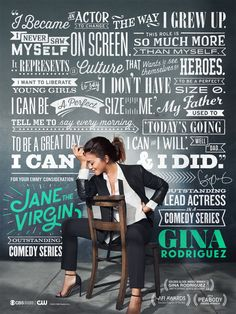 Jane the Virgin's Emmy campaign Ad 2015. She's an incredible actress and an amazing role model. Love her!