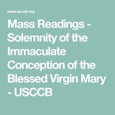 Mass Readings - Solemnity of the Immaculate Conception of the Blessed Virgin Mary - USCCB Pope Pius Ix, Mass Readings, Catholic Bishops, Immaculate Conception, Blessed Virgin Mary, Daily Bible, Our Lady, Calendar, Culture