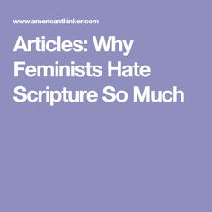 Articles: Why Feminists Hate Scripture So Much