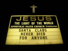A lot of us put Santa Clause first at Christmas, but Jesus is why we have Christmas in the first place ! Santa gets all the praise and thankfulness and for what? Jesus was born and died so we could have the best ever ETERNAL LIFE WITH HIM ! Funny Church Signs, Church Humor, Funny Signs, Christmas Ad, Christmas Signs, Primitive Christmas, Christmas Ideas, Golf Quotes, Funny Quotes