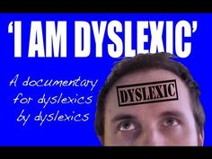 """'I AM DYSLEXIC' short documentary - 12 1/2 minutes on YouTube - """"Humorous and tender stories told from the point of view of people who actually have dyslexia (not experts)"""""""