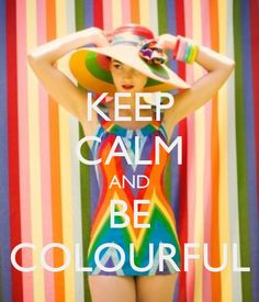 KEEP CALM AND BE COLOURFUL - by me JMK