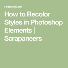 How to Recolor Styles in Photoshop Elements | Scrapaneers
