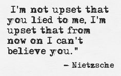 """Nietzsche. """"I'm not upset that you lied to me..."""" #quotes #trust"""