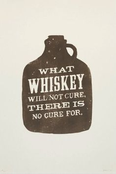What Irish whiskey will not cure - there is NO cure for.
