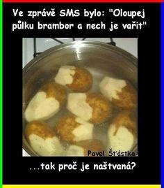 I sms skrev hun: skrell halvparten av poteter og sett dem til koking... hvorfor er hun sur da???